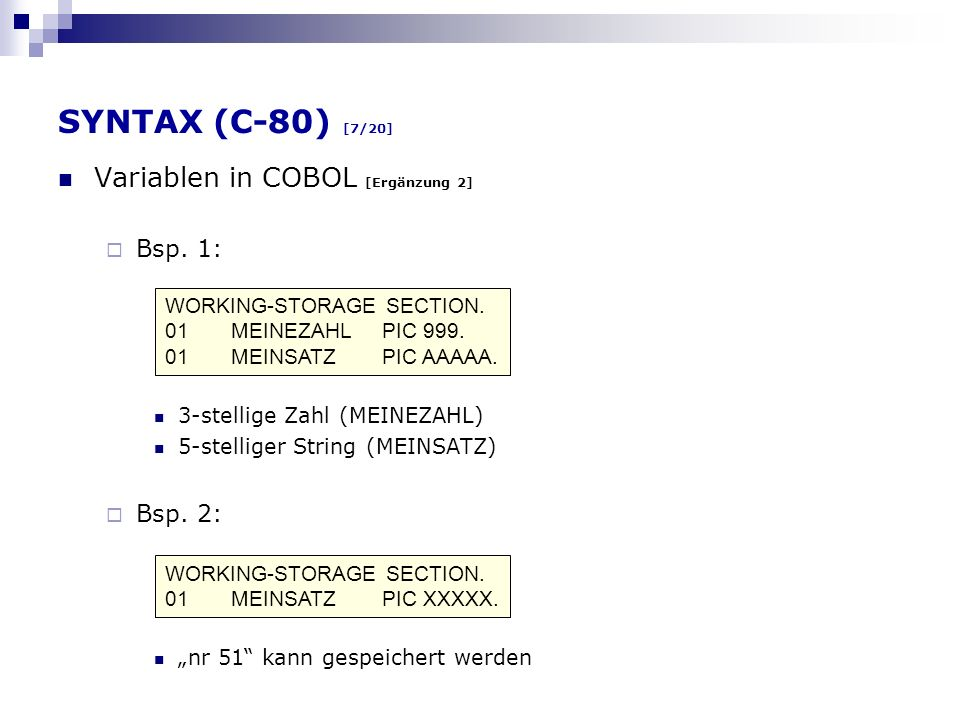 SYNTAX (C-80) [7/20] Variablen in COBOL [Ergänzung 2] Bsp. 1: Bsp. 2: